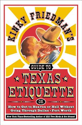 Kinky Friedman's Guide to Texas Etiquette: Or How to Get to Heaven or Hell Without Going Through Dallas-Fort Worth Cover Image