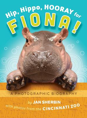 Hip, Hippo, Hooray for Fiona!: A Photographic Biography Cover Image