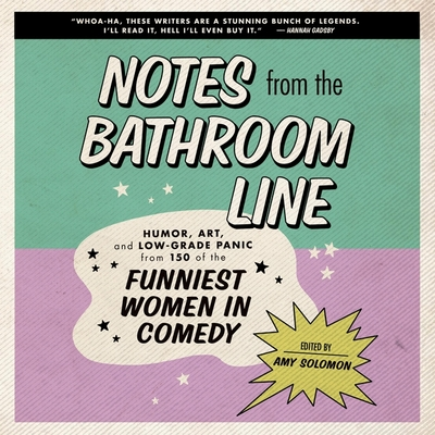 Notes from the Bathroom Line: Humor, Art, and Low-Grade Panic from 150 of the Funniest Women in Comedy Cover Image