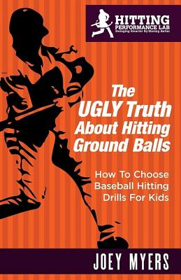The UGLY Truth About Hitting Ground-Balls: How To Choose Baseball Hitting Drills For Kids Cover Image