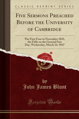Five Sermons Preached Before the University of Cambridge: The First Four in November 1845, the Fifth on the General Fast Day, Wednesday, March 24, 184 Cover Image