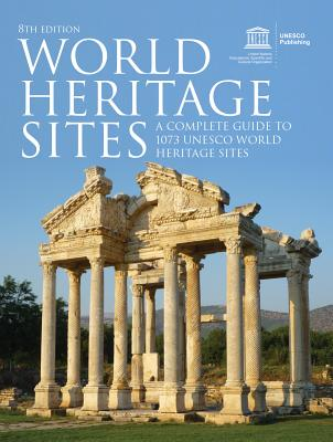 World Heritage Sites: A Complete Guide to 1073 UNESCO World Heritage Sites Cover Image