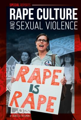 Rape Culture and Sexual Violence (Special Reports Set 3) Cover Image