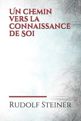 Un chemin vers la connaissance de Soi: À travers 8 méditations, Rudolf Steiner propose ici un nouveau chemin vers la Connaissance de Soi... Les deux p Cover Image