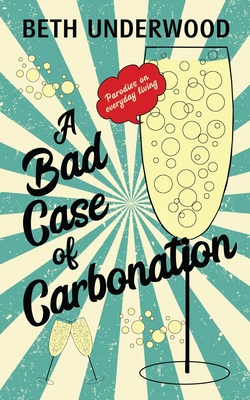 A Bad Case of Carbonation: Parodies on Everyday Living Cover Image