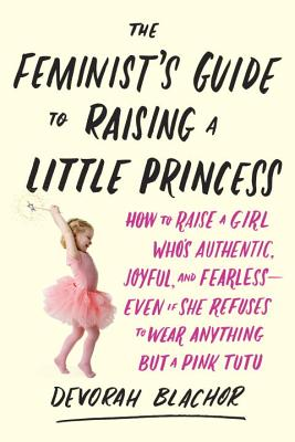 Cover for The Feminist's Guide to Raising a Little Princess