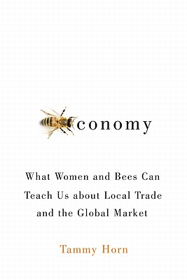 Beeconomy: What Women and Bees Can Teach Us about Local Trade and the Global Market Cover Image