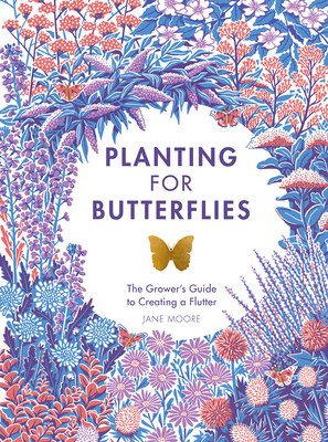 Planting for Butterflies: The Grower's Guide to Creating a Flutter Cover Image