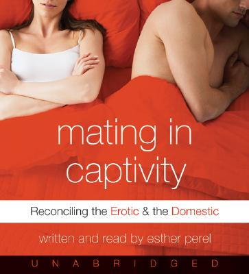 Mating in Captivity CD: Reconciling the Erotic and the Domestic Cover Image