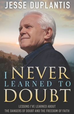 I Never Learned to Doubt: Lessons I've Learned about the Dangers of Doubt and the Freedom of Faith Cover Image