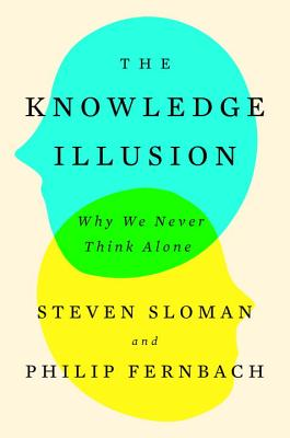 The Knowledge Illusion: Why We Never Think Alone Cover Image