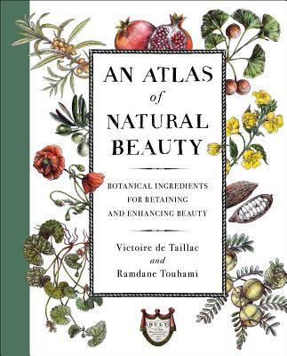 An Atlas of Natural Beauty: Botanical Ingredients for Retaining and Enhancing Beauty Cover Image