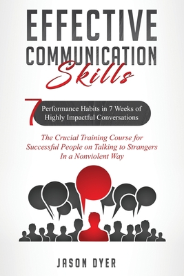 Effective Communication Skills: 7 Performance Habits in 7 Weeks of Highly Impactful Conversations - The Crucial Training Course for Successful People Cover Image
