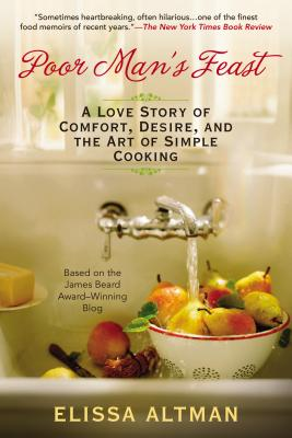 Poor Man's Feast: A Love Story of Comfort, Desire, and the Art of Simple Cooking Cover Image