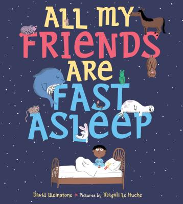 All My Friends are Fast Asleep by David Weinstone