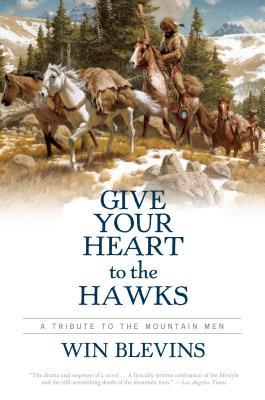 Give Your Heart to the Hawks: A Tribute to the Mountain Men Cover Image