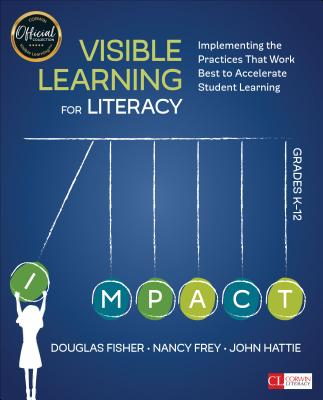 Visible Learning for Literacy, Grades K-12: Implementing the Practices That Work Best to Accelerate Student Learning (Corwin Literacy) Cover Image