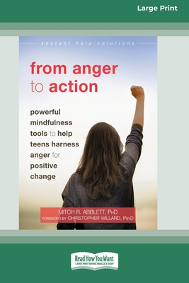 From Anger to Action: Powerful Mindfulness Tools to Help Teens Harness Anger for Positive Change (16pt Large Print Edition) Cover Image