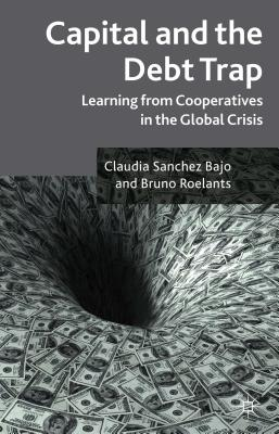 Capital and the Debt Trap: Learning from Cooperatives in the Global Crisis Cover Image
