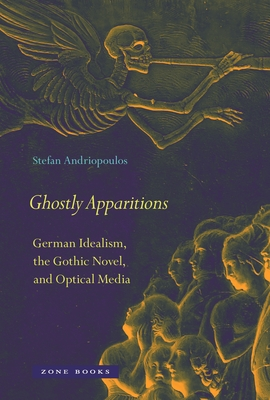 Ghostly Apparitions: German Idealism, the Gothic Novel, and Optical Media Cover Image