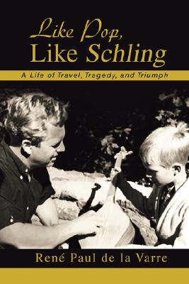 Like Pop, Like Schling: A Life of Travel, Tragedy, and Triumph Cover Image