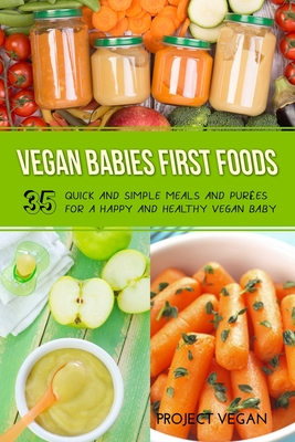 Vegan Babies First Foods: Quick and Simple Meals and Purees for a Happy and Healthy Vegan Baby Cover Image