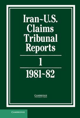 Iran-Us Claims Tribunal Reports: Volume 1 (Iran-U.S. Claims Tribunal Reports) Cover Image