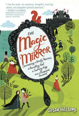 The Magic Mirror: Concerning a Lonely Princess, a Foundling Girl, a Scheming King and a Pickpocket Squirrel Cover Image