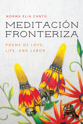 Meditación Fronteriza: Poems of Love, Life, and Labor (Camino del Sol ) Cover Image