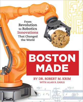 Boston Made: From Revolution to Robotics, Innovations that Changed the World Cover Image