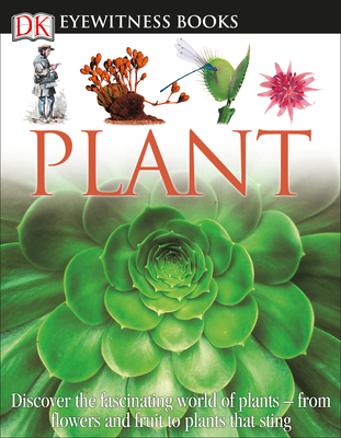 DK Eyewitness Books: Plant: Discover the Fascinating World of Plants from Flowers and Fruit to Plants That Sting Cover Image