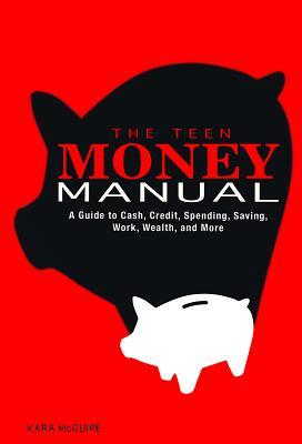 The Teen Money Manual: A Guide to Cash, Credit, Spending, Saving, Work, Wealth, and More Cover Image