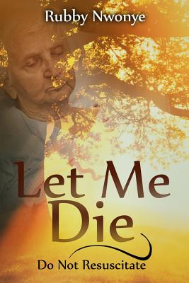 Let Me Die: Do Not Resuscitate Cover Image