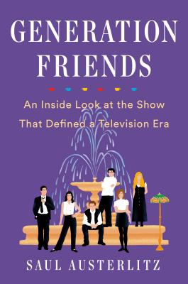 Generation Friends: An Inside Look at the Show That Defined a Television Era Cover Image
