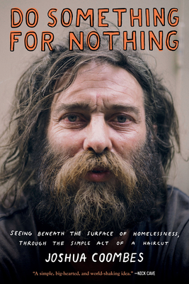 Do Something for Nothing: Seeing Beneath the Surface of Homelessness, Through the Simple Act of a Haircut Cover Image