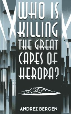 Who Is Killing the Great Capes of Heropa? Cover