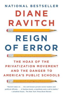 Reign of Error: The Hoax of the Privatization Movement and the Danger to America's Public Schools Cover Image