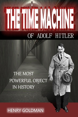 The Time Machine of Adolf Hitler: The most powerful object in history Cover Image