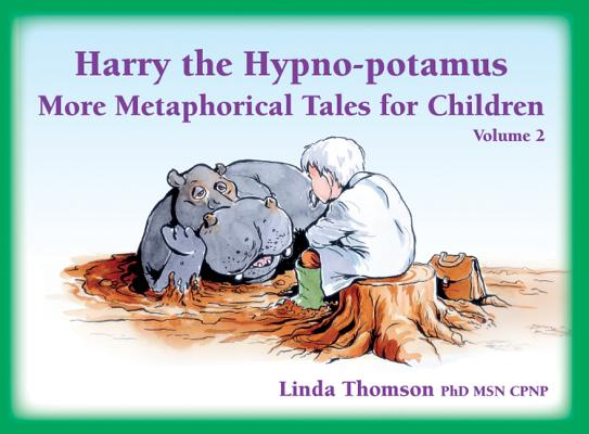 Harry the Hypno-Potamus Volume 2: More Metaphorical Tales for Children Cover Image