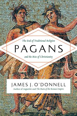 Pagans: The End of Traditional Religion and the Rise of Christianity Cover Image