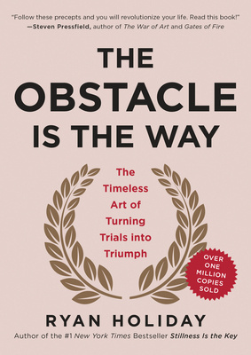 The Obstacle Is the Way: The Timeless Art of Turning Trials into Triumph Cover Image