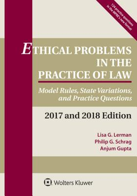 Ethical Problems in the Practice of Law: Model Rules, State Variations, and Practice Questions, 2017 and 2018 Edition (Supplements) Cover Image