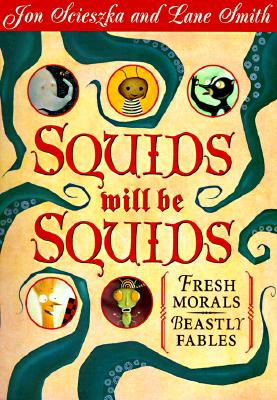 Squids Will Be Squids: Fresh Morals for Beastly Fables Cover Image