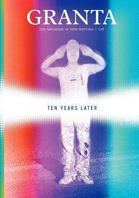 Granta 116: Ten Years LaterJohn Freeman