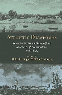 Atlantic Diasporas: Jews, Conversos, and Crypto-Jews in the Age of Mercantilism, 1500-1800 Cover Image
