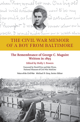 The Civil War Memoir of a Boy from Baltimore: The Remembrance of George C. Maguire, Written in 1893 (Voices of the Civil War) Cover Image