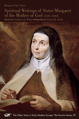 Spiritual Writings of Sister Margaret of the Mother of God (1635-1643) (The Other Voice in Early Modern Europe: The Toronto Series #39) Cover Image