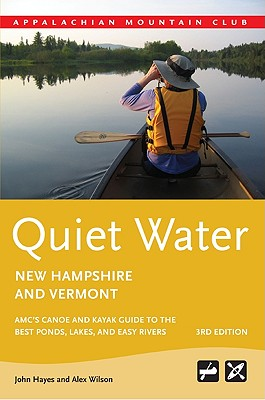 Quiet Water New Hampshire and Vermont: AMC's Canoe and Kayak Guide to the Best Ponds, Lakes, and Easy Rivers (AMC Quiet Water) Cover Image