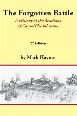 The Forgotten Battle: A History of the Acadians of Canso/Chedabuctou Cover Image