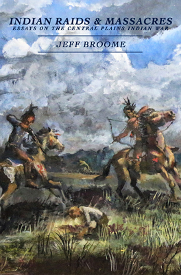 Indian Raids and Massacres: Essays on the Central Plains Indian War Cover Image